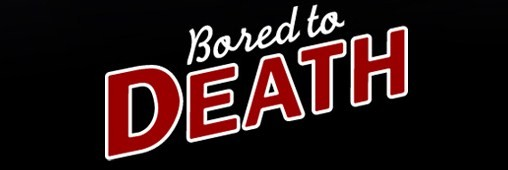 Bored To Death